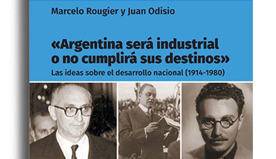 Presentación del libro Argentina será industrial o no cumplirá sus destinos