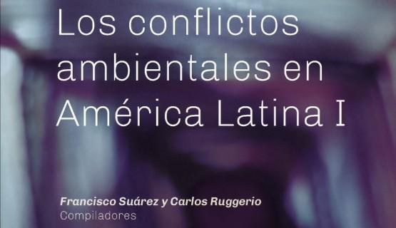 Nueva publicación: Los conflictos ambientales en América Latina I. Casos y reflexiones