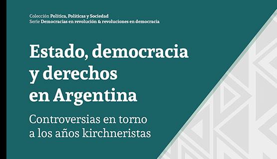 Presentación de Estado, democracia y derechos en Argentina. Controversias en torno a los años kirchneristas