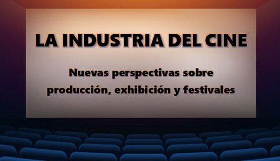 Jornada La industria del cine. Nuevas perspectivas sobre producción, exhibición y festivales