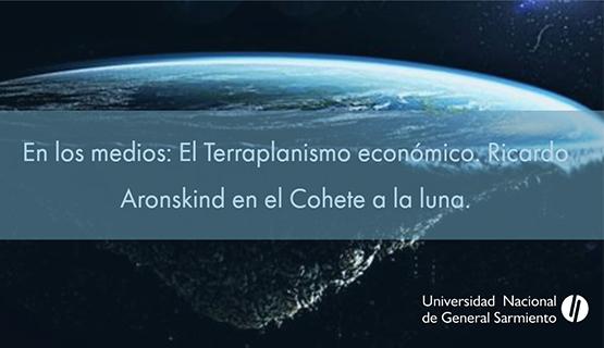 El terraplanismo económico | Ricardo Aronskind en El Cohete a la Luna