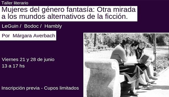 Taller literario: Mujeres del género fantasía: Otra mirada a los mundos alternativos de la ficción, con Márgara Averbach