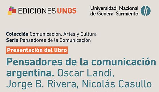 Presentación del libro: Pensadores de la comunicación argentina, Óscar Landi, Jorge B Rivera y Nicolás Casullo
