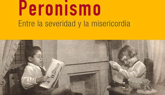 """Presentación de """"Peronismo. Entre la severidad y la misericordia"""""""