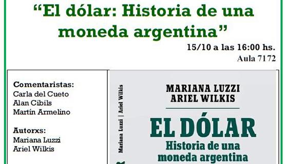 Presentación del libro El dólar: Historia de una moneda argentina, con Mariana Luzzi y Ariel Wilkis