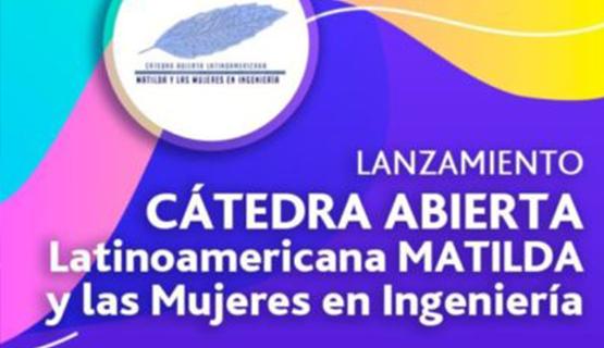 """Cátedra Abierta Latinoamericana """"Matilda y las Mujeres en Ingeniería"""""""