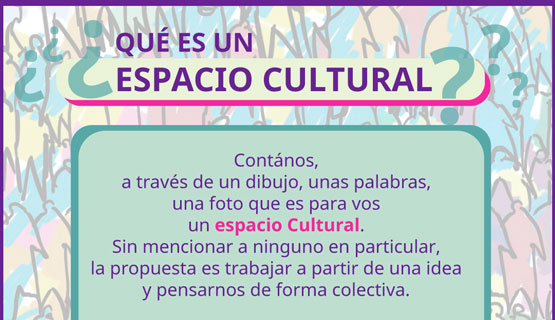 Convocatoria: ¿Qué es un Espacio Cultural?