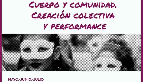 Ciclo de formación: Cuerpo y comunidad. Creación colectiva y performance