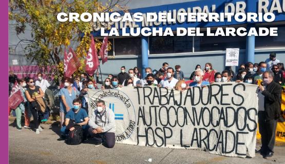 Crónicas del territorio | La lucha del Larcade no cesa